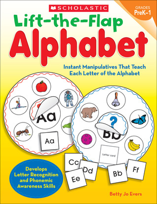 Lift-the-Flap Alphabet: Instant Manipulatives That Teach Each Letter of the Alphabet Betty Evers