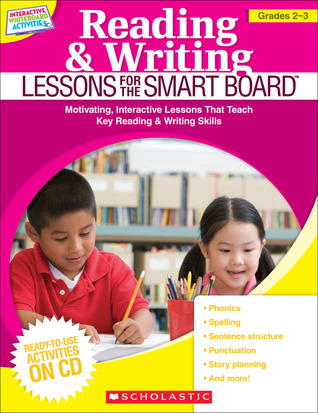 Reading & Writing Lessons for the SMART Board™ (Grades 2–3): Motivating, Interactive Lessons That Teach Key Reading & Writing Skills Scholastic Inc.