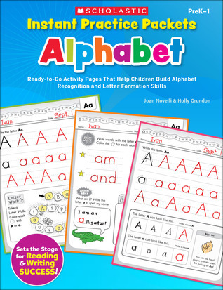 Instant Practice Packets: Alphabet: Ready-to-Go Activity Pages That Help Children Build Alphabet Recognition and Letter Formation Skills Joan Novelli