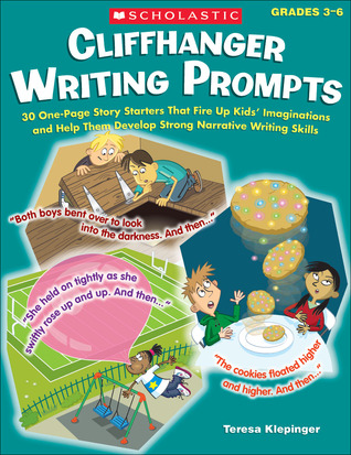 Cliffhanger Writing Prompts: 30 One-Page Story Starters That Fire Up Kids' Imaginations and Help Them Develop Strong Narrative Writing Skills Teresa Klepinger