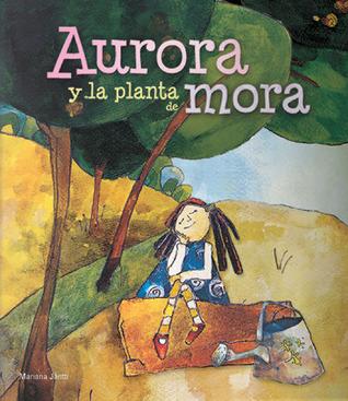 Aurora y la planta de mora Mariana Jantti