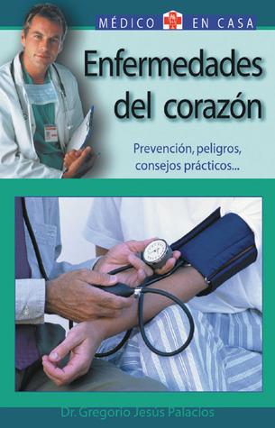 Enfermedades del corazón: Prevención, peligros, consejos prácticos Gregorio Jesus Palacios