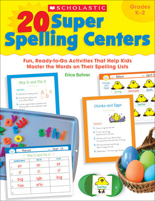 20 Super Spelling Centers: Fun, Ready-to-Go Activities That Help Kids Master the Words on Their Spelling Lists Erica Bohrer