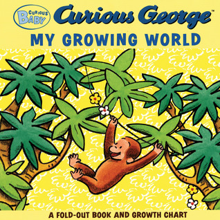 Curious Baby My Growing World (Curious George Fold-Out Board Book and Growth Chart) H.A. Rey