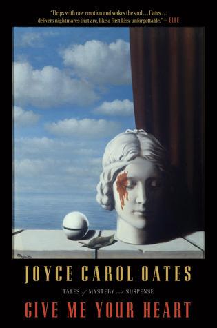 Give Me Your Heart Joyce Carol Oates