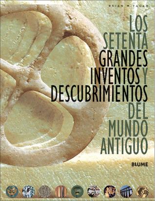 Los setenta grandes inventos y descubrimientos del mundo antiguo Brian M. Fagan