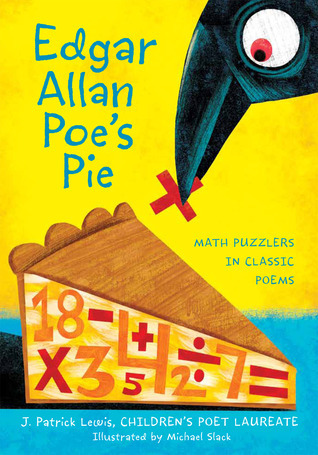 Edgar Allan Poes Pie: Math Puzzlers in Classic Poems J. Patrick Lewis
