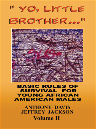 Yo, Little Brother . . . Volume II: Basic Rules of Survival for Young African American Males Anthony Davis