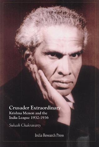 Crusader Extraordinary: Krishna Menon and the India League 1932-1936  by  Suhash Chakravarty