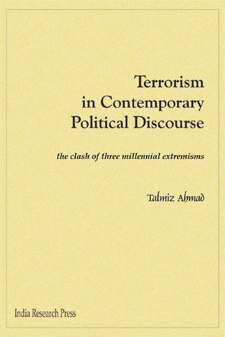Terrorism in Contemporary Political Discourse: The Clash of Three Millennial Extremisms Talmiz Ahmad