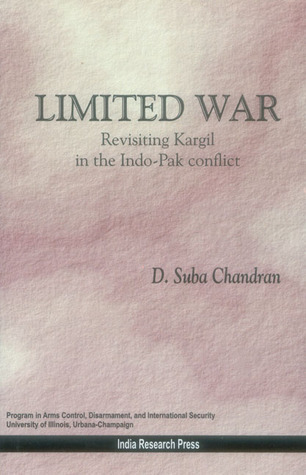 Limited War: Revisiting Kargil in the Indo-Pak Conflict D. Suba Chandran Mphil