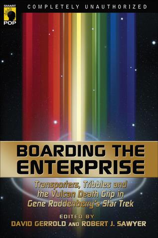 Boarding the Enterprise: Transporters, Tribbles, And the Vulcan Death Grip in Gene Roddenberrys Star Trek  by  David Gerrold