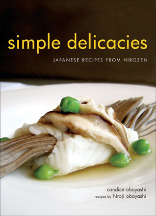 Simple Delicacies: Japanese Recipes from Hirozen  by  Candice Obayashi