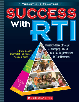 Success with RTI: Research-Based Strategies for Managing RTI and Core Reading Instruction in Your Classroom J. David Cooper