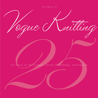 The Best of Vogue® Knitting Magazine: 25 Years of Articles, Techniques, and Expert Advice Vogue Knitting