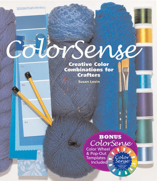 ColorSense: Creative Color Combinations for Crafters  by  Susan Levin
