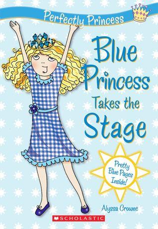 Blue Princess Takes The Stage (Prefectly Princess Series) Alyssa Crowne