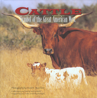 Cattle: Symbol of the Great American West  by  Jack Goddard