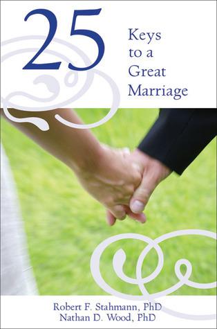 25 Keys to a Great Marriage  by  Robert F. Stahmann
