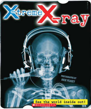 X-treme X-ray: See the World Inside Out!: See The World Inside Out!  by  Nick Veasey