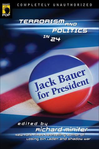 Jack Bauer for President: Terrorism and Politics in 24 (Smart Pop series) Richard Miniter
