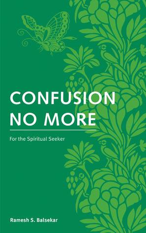Confusion No More: For the Spiritual Seeker  by  Ramesh S. Balsekar