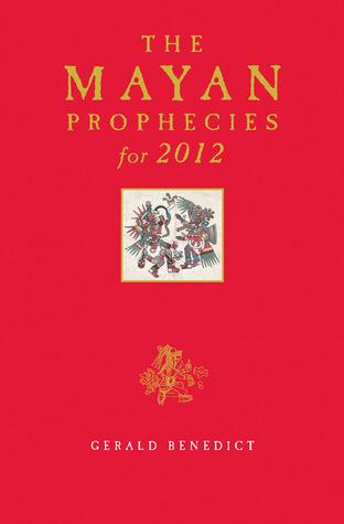 Mayan Prophecies for 2012 Gerald Benedict