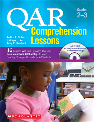 QAR Comprehension Lessons: Grades 2–3: 16 Lessons With Text Passages That Use Question Answer Relationships to Make Reading Strategies Concrete for All Students Taffy E. Raphael
