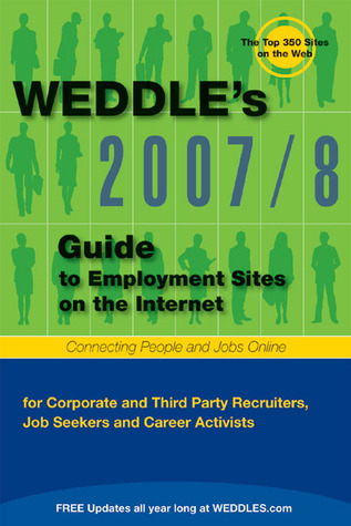 2007/8 Guide to Employment Sites on the Internet: For Corporate and Third Party Recruiters, Job Seekers, and Career Activists  by  Peter Weddle