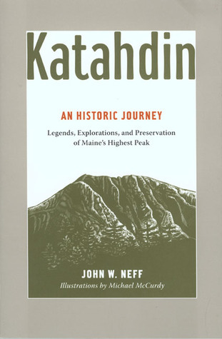Katahdin: An Historic Journey - Legends, Exploration, and Preservation of Maines Highest Peak  by  John Neff