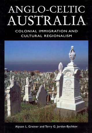 Anglo-Celtic Australia: Colonial Immigration and Cultural Regionalism  by  Alyson L. Greiner