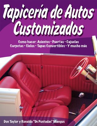 Tapiceria de autos customizados: Como hacer: asientos, puertas, cajuelas, carpetas, cielos, tapas convertibles y mucho m  by  Don Taylor