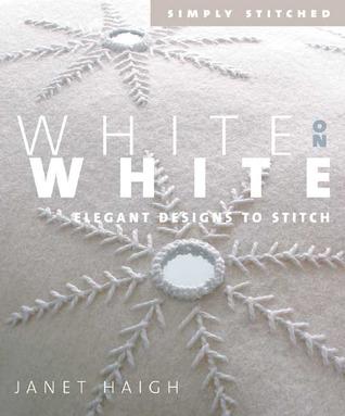 White on White: Elegant Designs to Stitch Janet Haigh