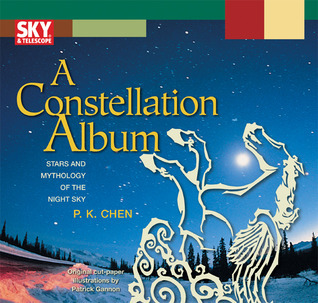 A Constellation Album: Stars and Mythology of the Night Sky  by  P.K. Chen