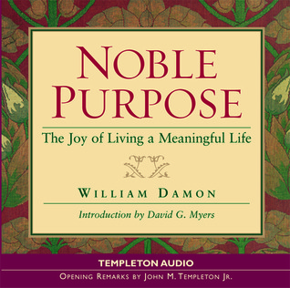 Noble Purpose: Joy Of Living A Meaningful Life  by  William Damon