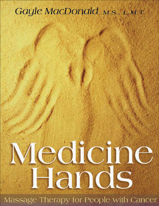 Medicine Hands: Massage Therapy For People With Cancer Gayle MacDonald