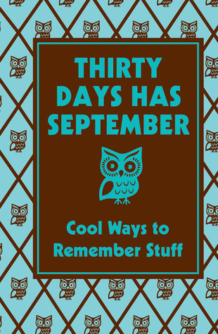 Thirty Days Has September: Cool Ways to Remember Stuff: Cool Ways To Remember Stuff  by  Chris Stevens