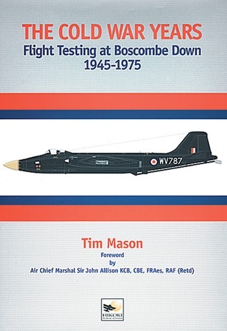 The Cold War Years: Flight Testing at Boscombe Down 1945-1975  by  Tim Mason