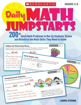 Daily Math Jumpstarts: 200+ Quick Math Problems to Rev Up Students Brains and Reinforce the Math Skills They Need to Know  by  Laurie Steding