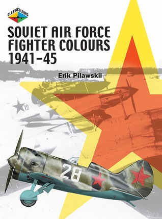 Soviet Air Force Fighter Colours 1941-1945  by  Erik Pilawskii