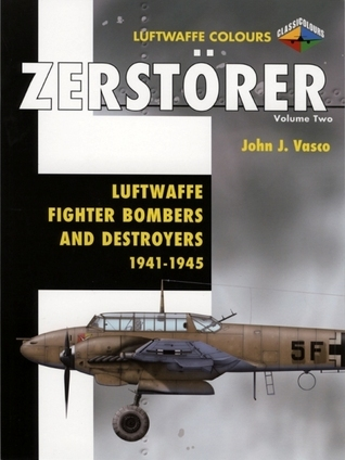 ZerstOrer Volume Two: Luftwaffe Fighter Bombers and Destroyers 1941-1945  by  John J. Vasco