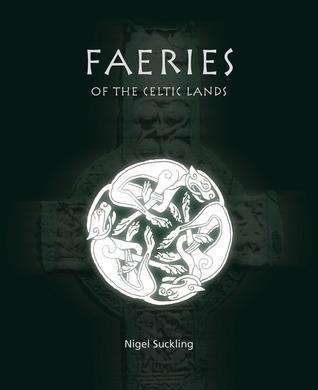 Faeries of the Celtic Lands Nigel Suckling