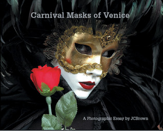 Carnival Masks of Venice: A Photographic Essay  by  J.C. Brown