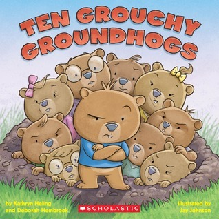 Ten Grouchy Groundhogs Kathryn Heling