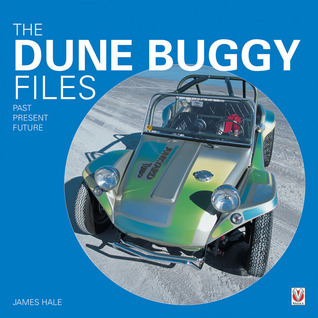 The Dune Buggy Files: Past, Present, Future  by  James Hale