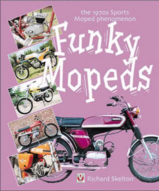 Funky Mopeds: the 1970s Sports Moped Phenomenom Richard Skelton