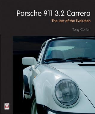 Porsche 911 3.2 Carrera: The Last of the Evolution  by  Tony Corlett
