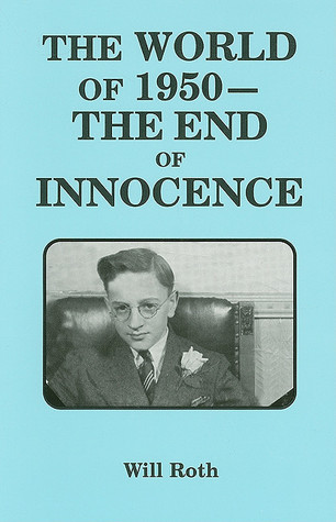The World of 1950 -- The End of Innocence  by  Will Roth