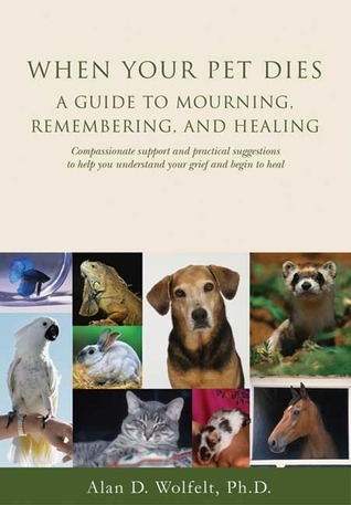 When Your Pet Dies: A Guide to Mourning, Remembering and Healing  by  Alan D. Wolfelt