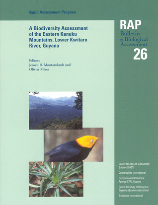 A Biodiversity Assessment of the Eastern Kanuku Mountains, Lower Kwitaro River, Guyana: RAP 26 Jensen R. Montambault